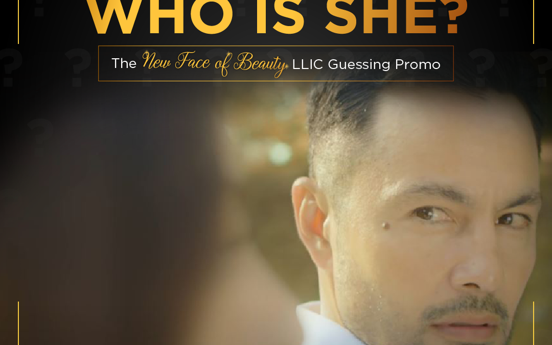 Join WHO IS SHE: the  New Face of Beauty LLIC Guessing Promo and get a chance to win cash prizes!