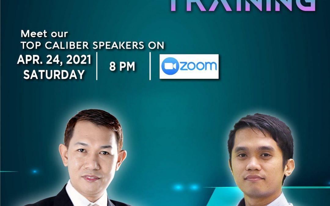 Special Training on April 24, 2021, Saturday,8:00pm via Zoom and meet our Top Caliber Speakers, Mr. Jhun Pareja and Mr. Daniel James.
