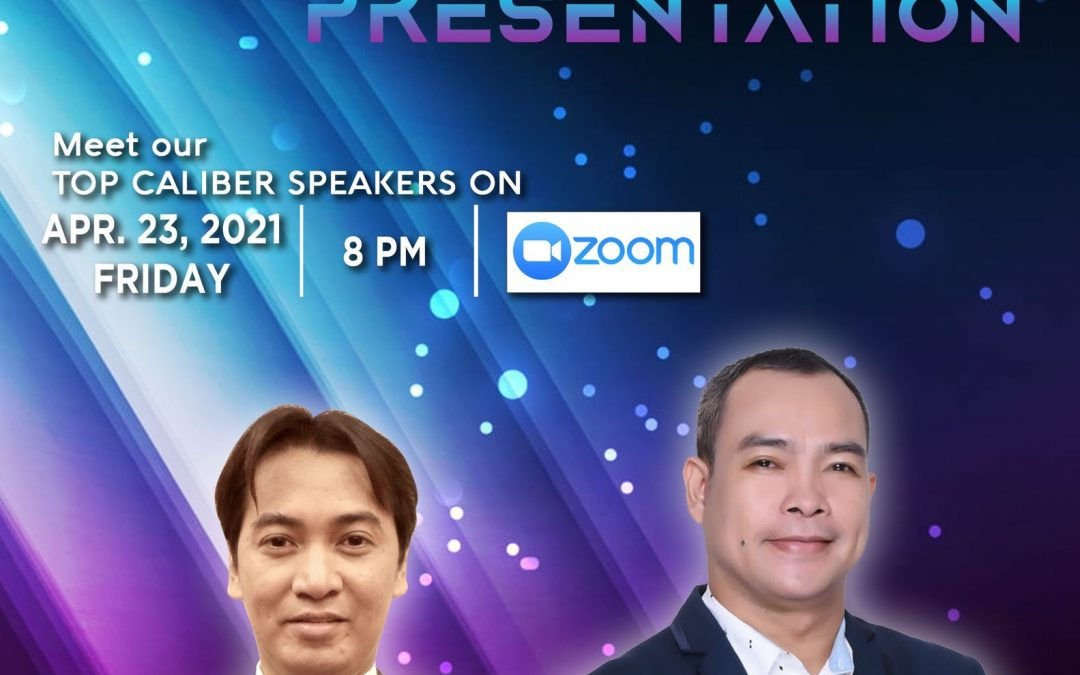 Online Business Opportunity Presentation on April 23, 2021, Friday, 8:00pm via Zoom and meet our Top Caliber Speakers, Mr Jimmy Talampas and Mr. Hernan Quinones.