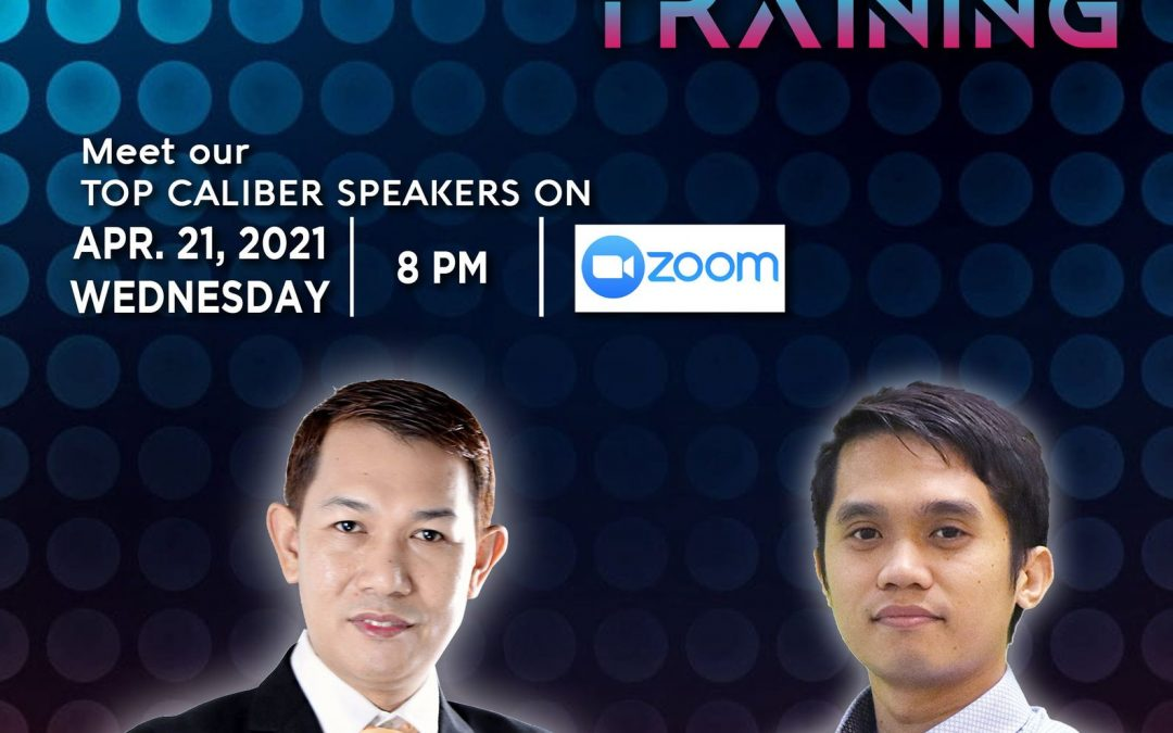 Special Training on April 21, 2021, Wednesday, 8:00pm via Zoom and meet our Top Caliber Speakers,  Mr. Daniel James and Mr Jhun Pareja.