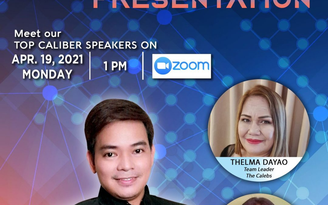 Online Business Opportunity Presentation on April 19, 2021, Monday, 1:00pm via Zoom and meet our Top Caliber Speakers, Mr. Norbert Pablo with Ms. Thelma Dayao and Ms. Juditha Puertollano.
